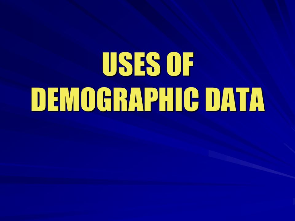 USES OF DEMOGRAPHIC DATA