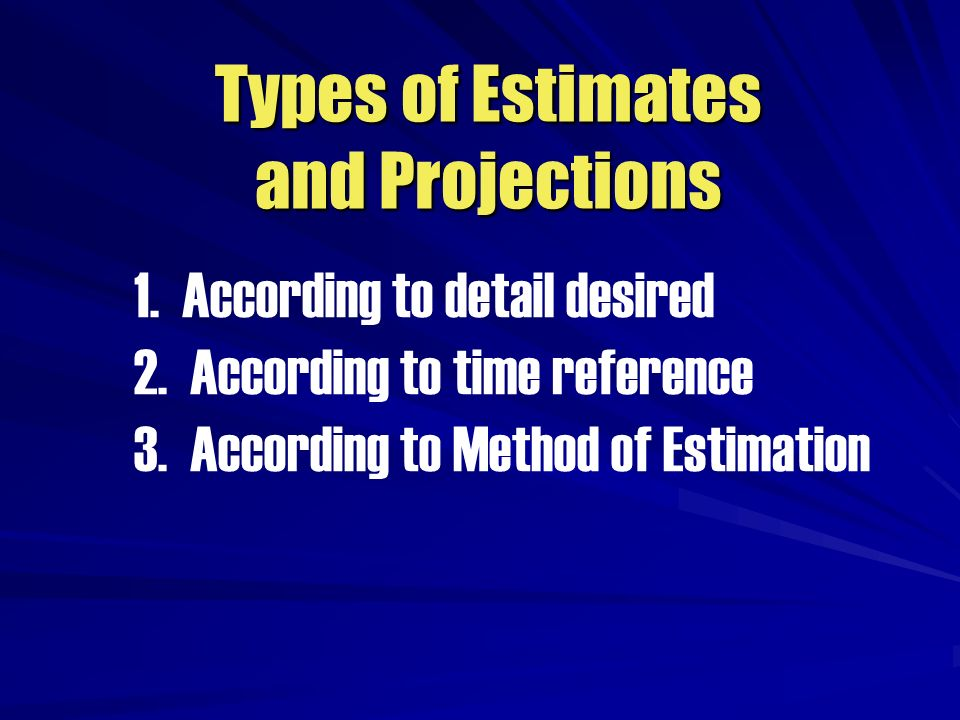 Types of Estimates and Projections
