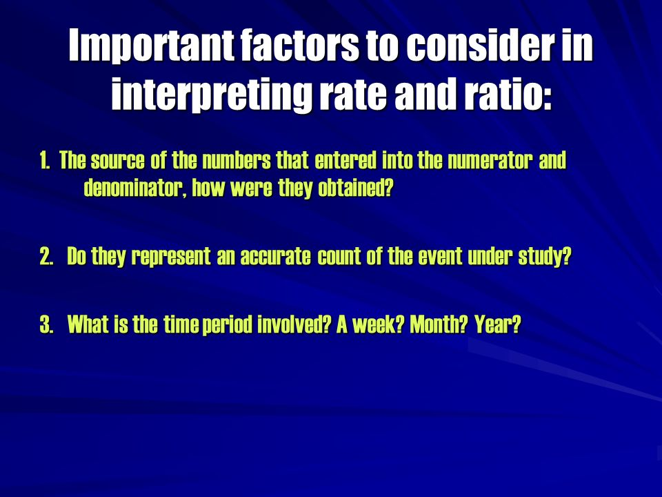 Important factors to consider in interpreting rate and ratio: