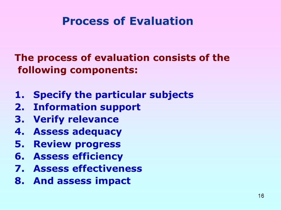 Process of Evaluation The process of evaluation consists of the