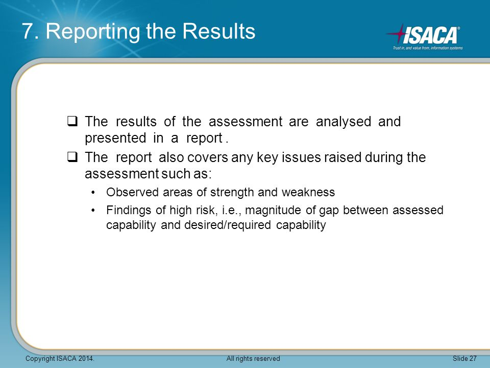 7. Reporting the Results The results of the assessment are analysed and presented in a report .