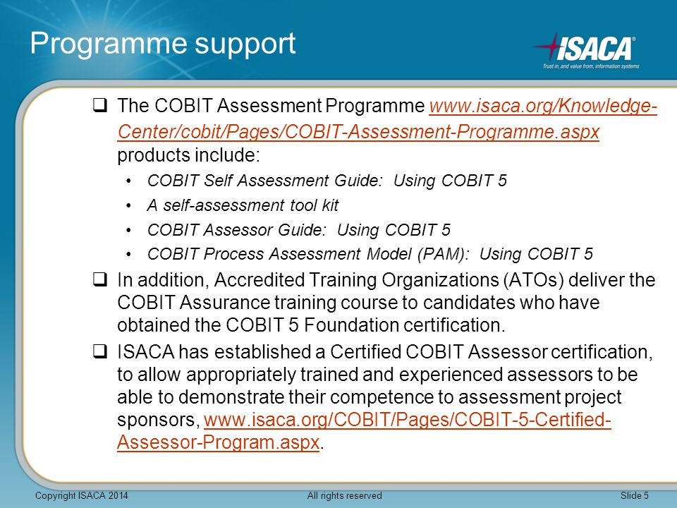 Programme support The COBIT Assessment Programme www.isaca.org/Knowledge-Center/cobit/Pages/COBIT-Assessment-Programme.aspx products include: