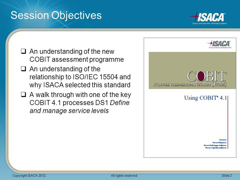 Session Objectives An understanding of the new COBIT assessment programme.