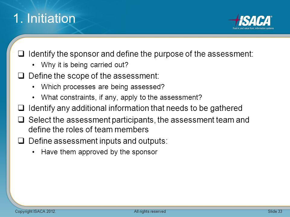 1. Initiation Identify the sponsor and define the purpose of the assessment: Why it is being carried out