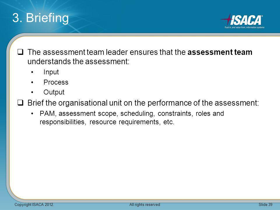 3. Briefing The assessment team leader ensures that the assessment team understands the assessment: