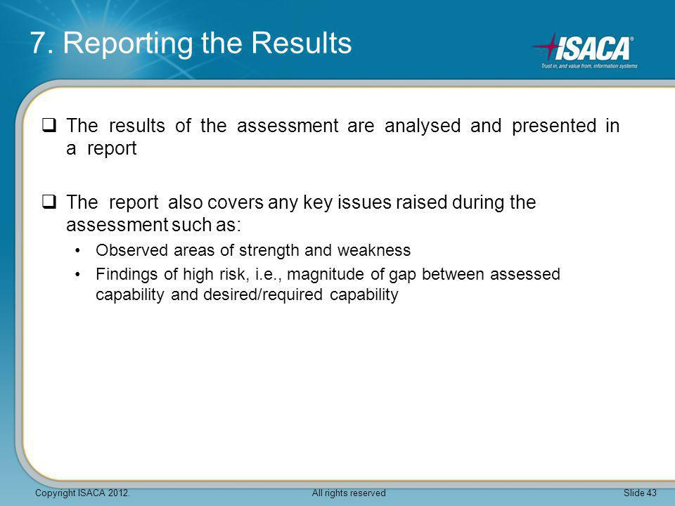 7. Reporting the Results The results of the assessment are analysed and presented in a report.