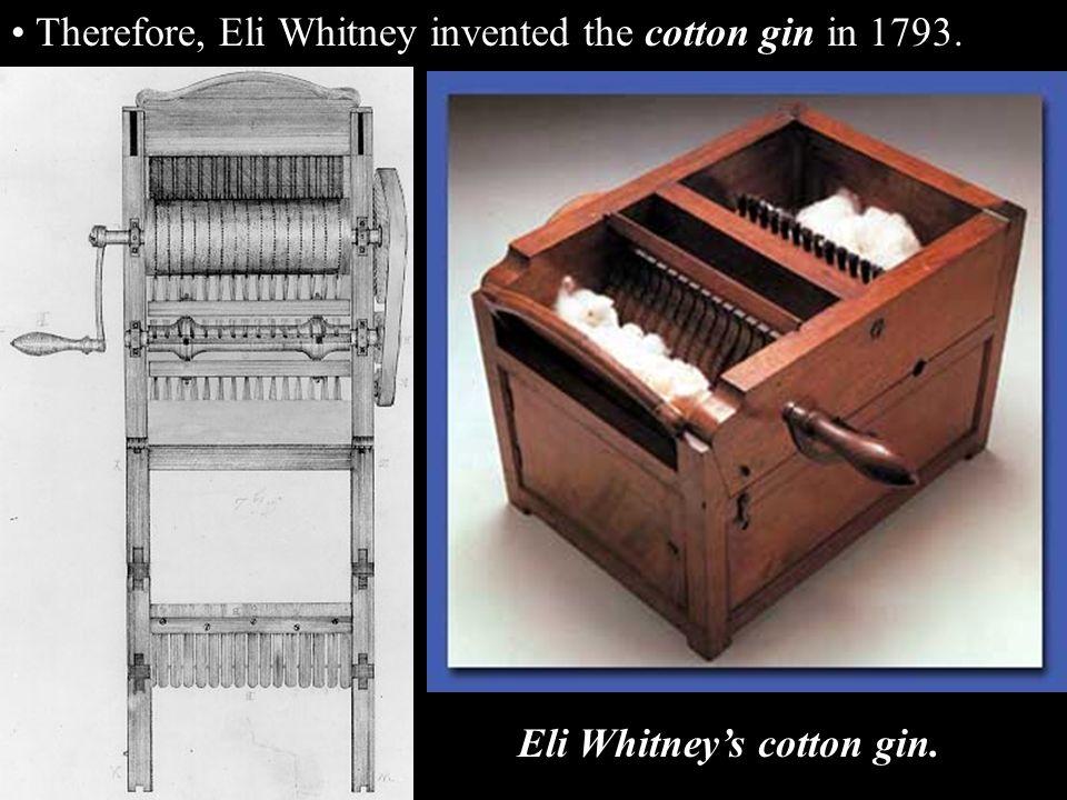 Eli Whitney's cotton gin.