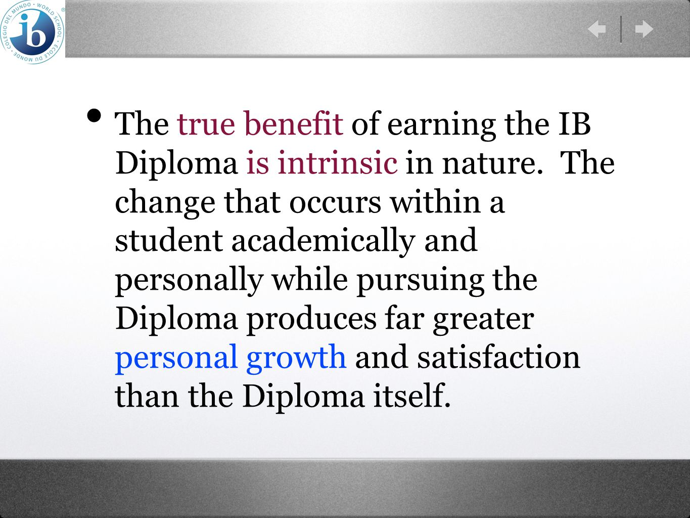 The true benefit of earning the IB Diploma is intrinsic in nature