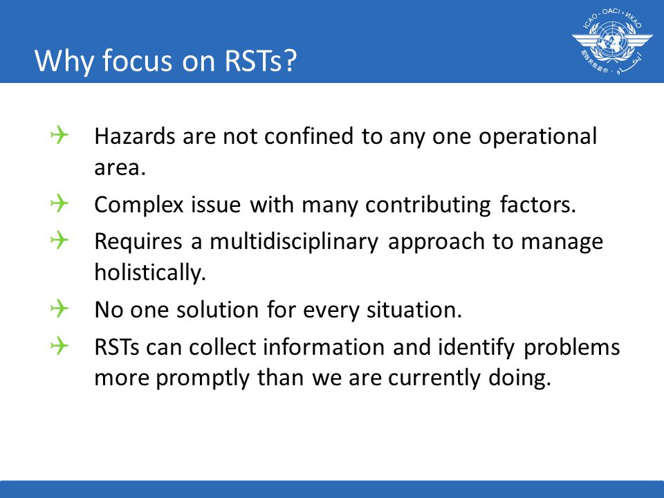 Why focus on RSTs Hazards are not confined to any one operational area. Complex issue with many contributing factors.