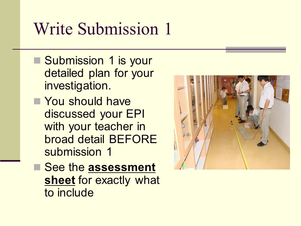 Write Submission 1 Submission 1 is your detailed plan for your investigation.