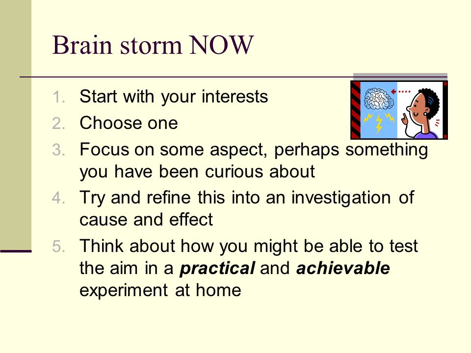 Brain storm NOW Start with your interests Choose one