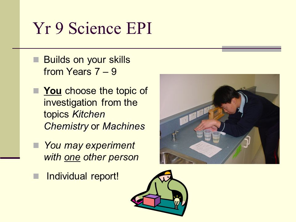 Yr 9 Science EPI Builds on your skills from Years 7 – 9