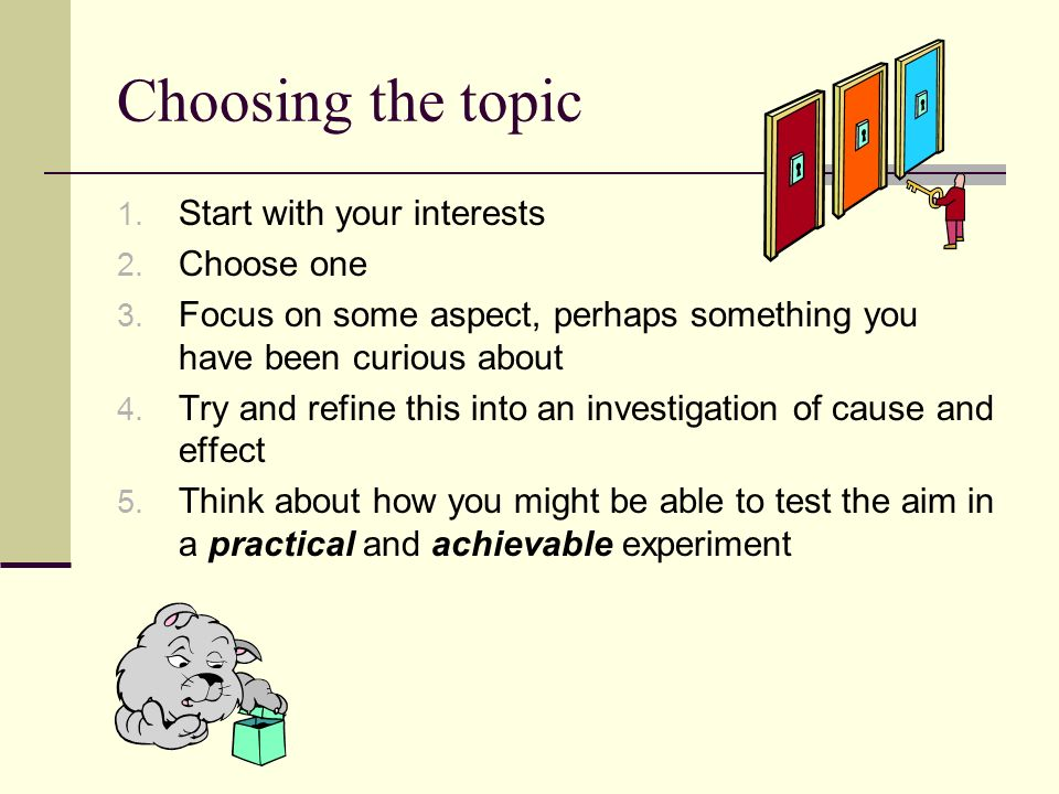 Choosing the topic Start with your interests Choose one