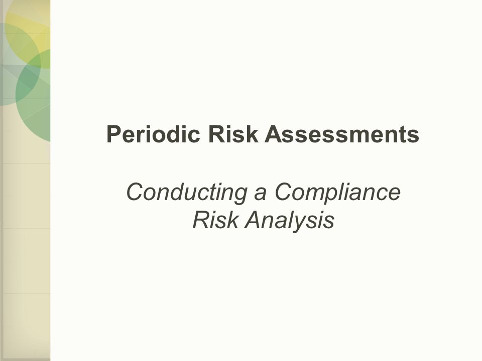 Periodic Risk Assessments Conducting a Compliance Risk Analysis