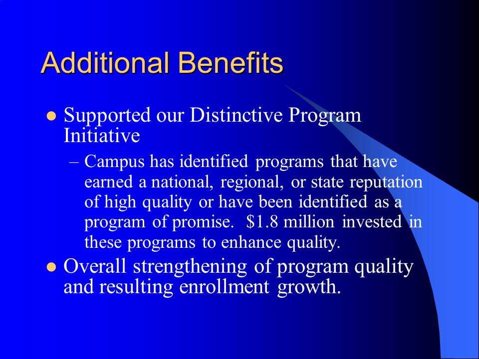 Additional Benefits Supported our Distinctive Program Initiative