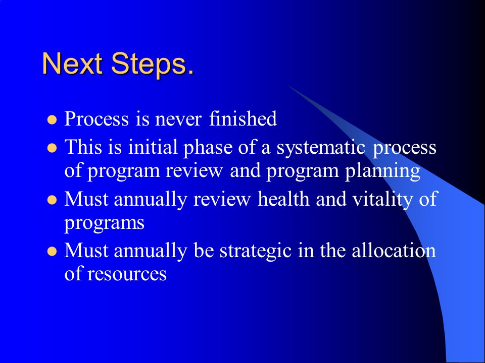 Next Steps. Process is never finished