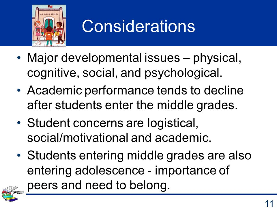 Considerations Major developmental issues – physical, cognitive, social, and psychological.