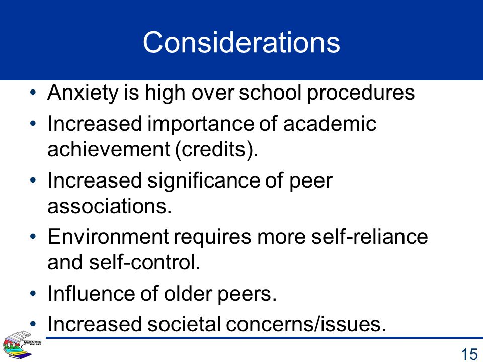 Considerations Anxiety is high over school procedures