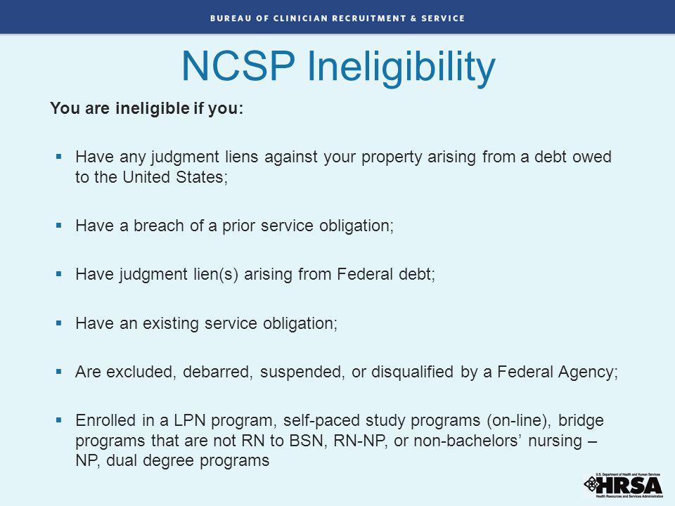 NCSP Ineligibility You are ineligible if you: