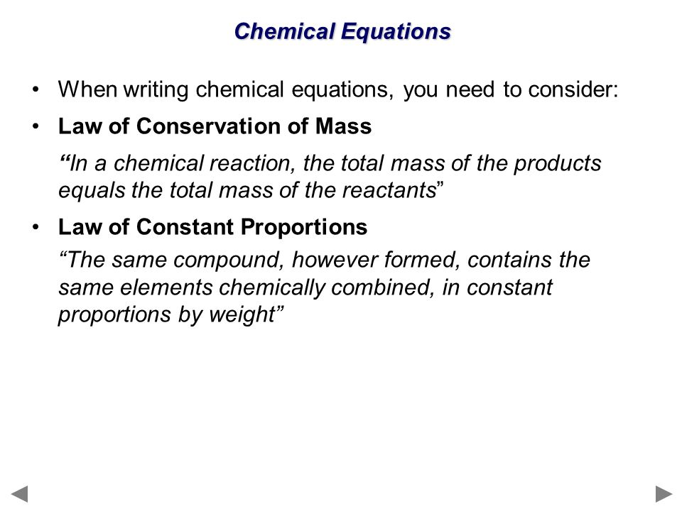 Chemical Equations When writing chemical equations, you need to consider: Law of Conservation of Mass.