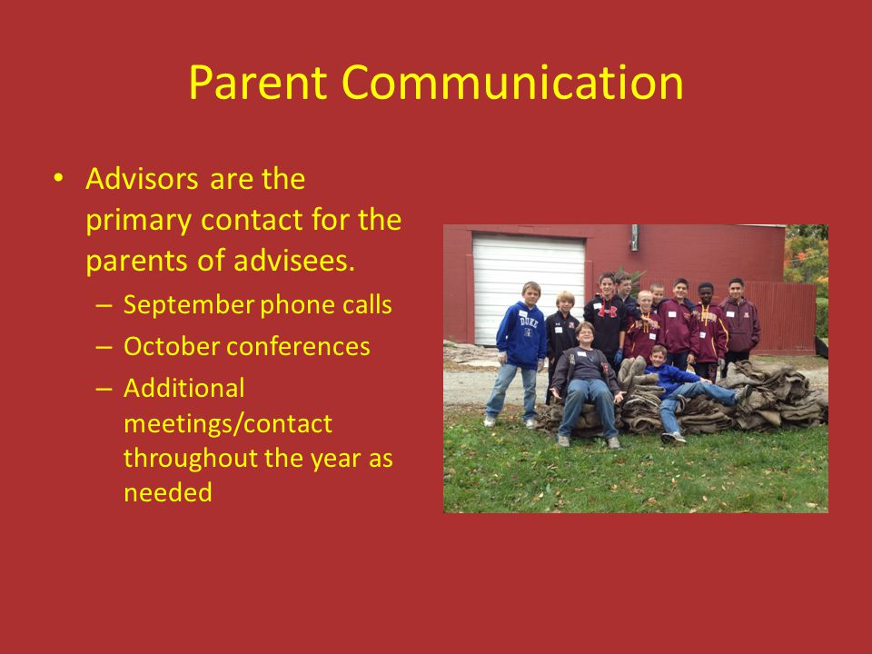 Parent Communication Advisors are the primary contact for the parents of advisees. September phone calls.