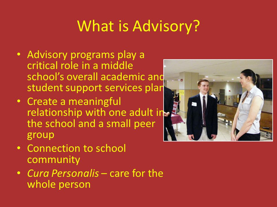 What is Advisory Advisory programs play a critical role in a middle school's overall academic and student support services plan.