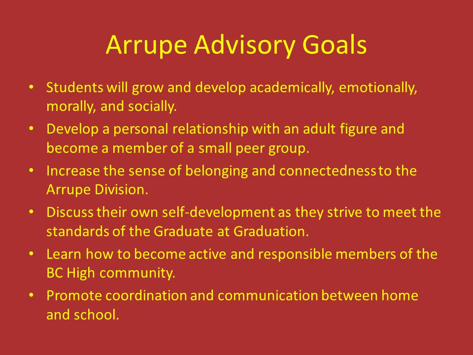 Arrupe Advisory Goals Students will grow and develop academically, emotionally, morally, and socially.