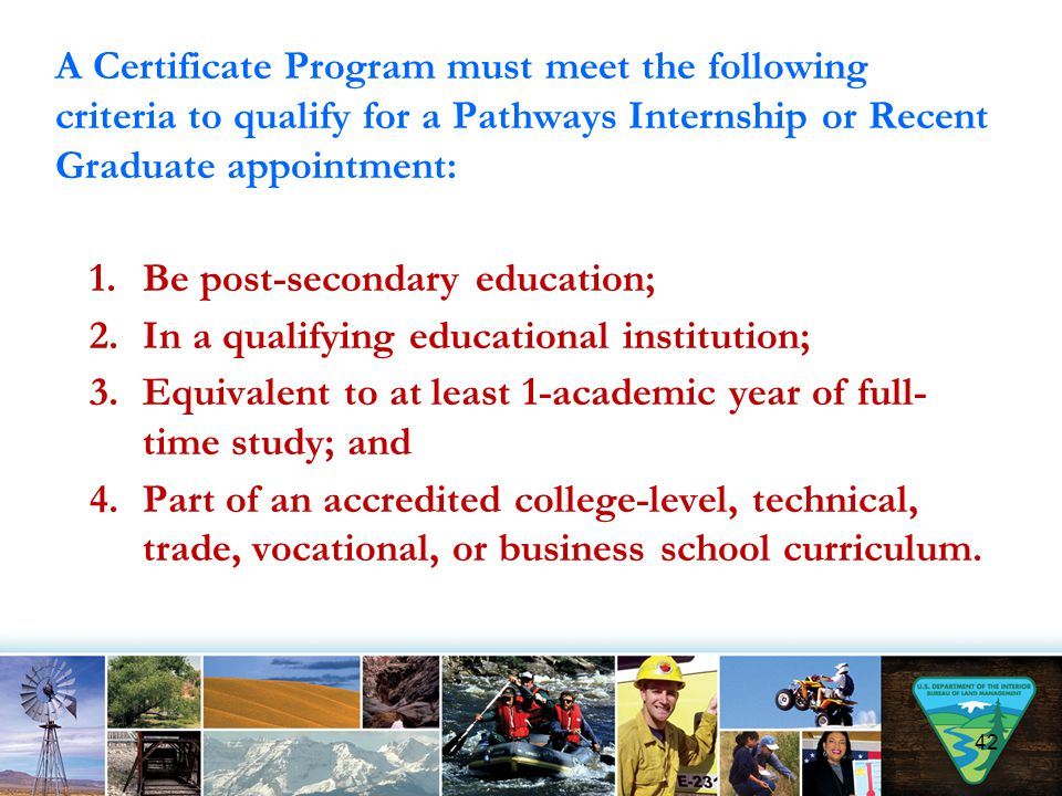 A Certificate Program must meet the following criteria to qualify for a Pathways Internship or Recent Graduate appointment: