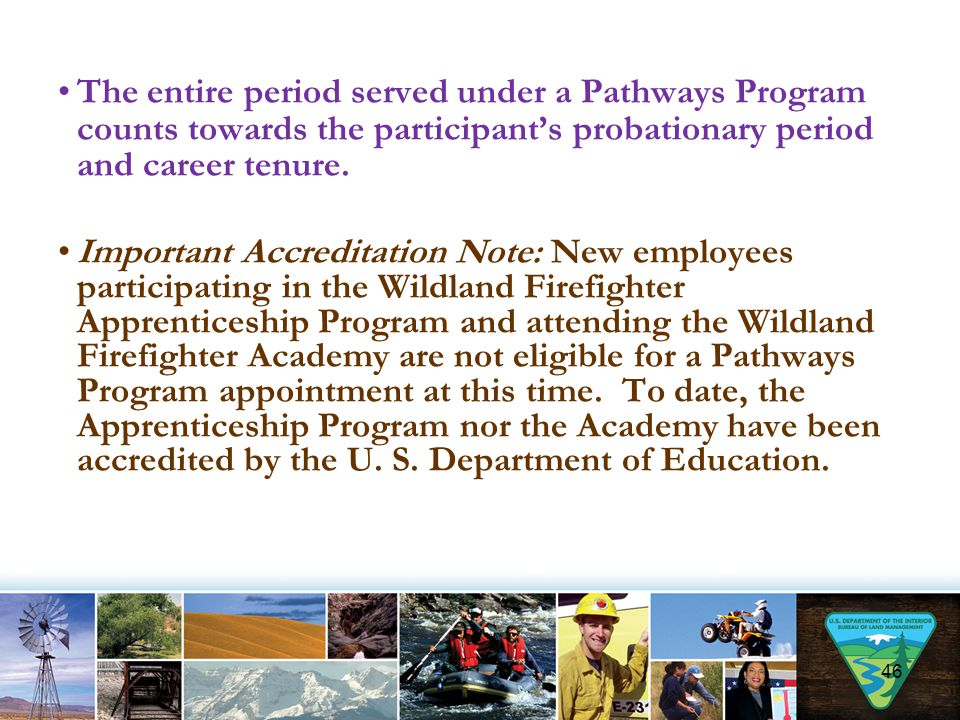 The entire period served under a Pathways Program counts towards the participant's probationary period and career tenure.