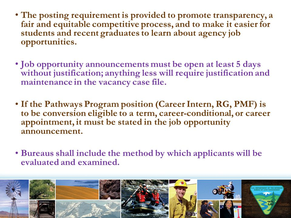 The posting requirement is provided to promote transparency, a fair and equitable competitive process, and to make it easier for students and recent graduates to learn about agency job opportunities.