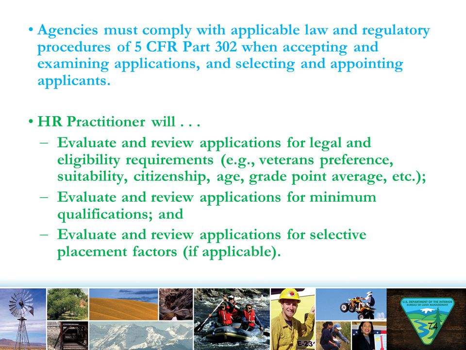 Agencies must comply with applicable law and regulatory procedures of 5 CFR Part 302 when accepting and examining applications, and selecting and appointing applicants.