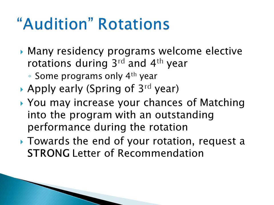 Audition Rotations Many residency programs welcome elective rotations during 3rd and 4th year. Some programs only 4th year.