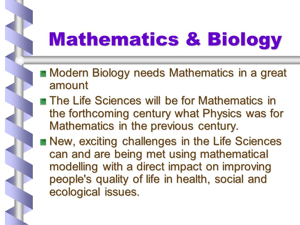 Mathematics & Biology Modern Biology needs Mathematics in a great amount.