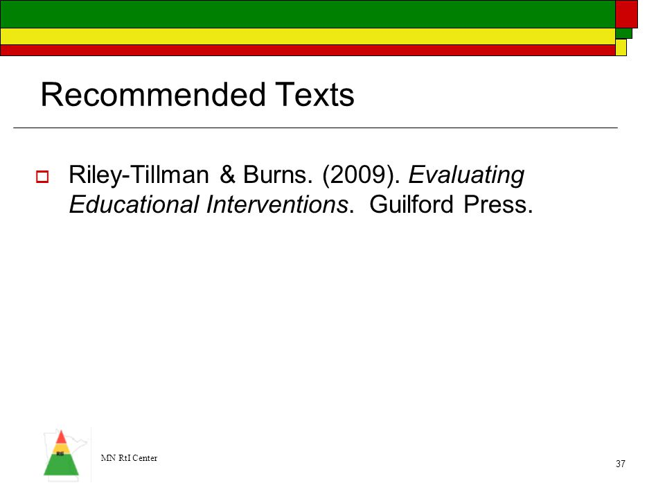Recommended Texts Riley-Tillman & Burns. (2009). Evaluating Educational Interventions.