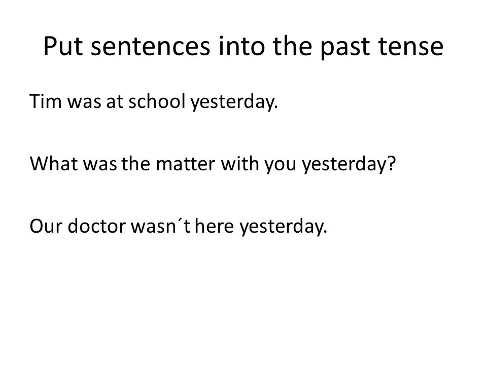 Put sentences into the past tense