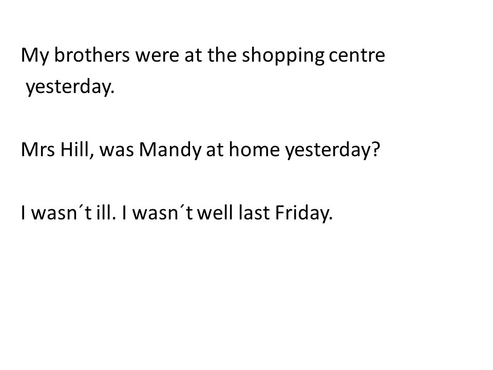 My brothers were at the shopping centre yesterday