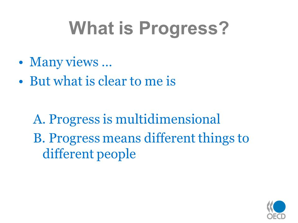 What is Progress Many views … But what is clear to me is