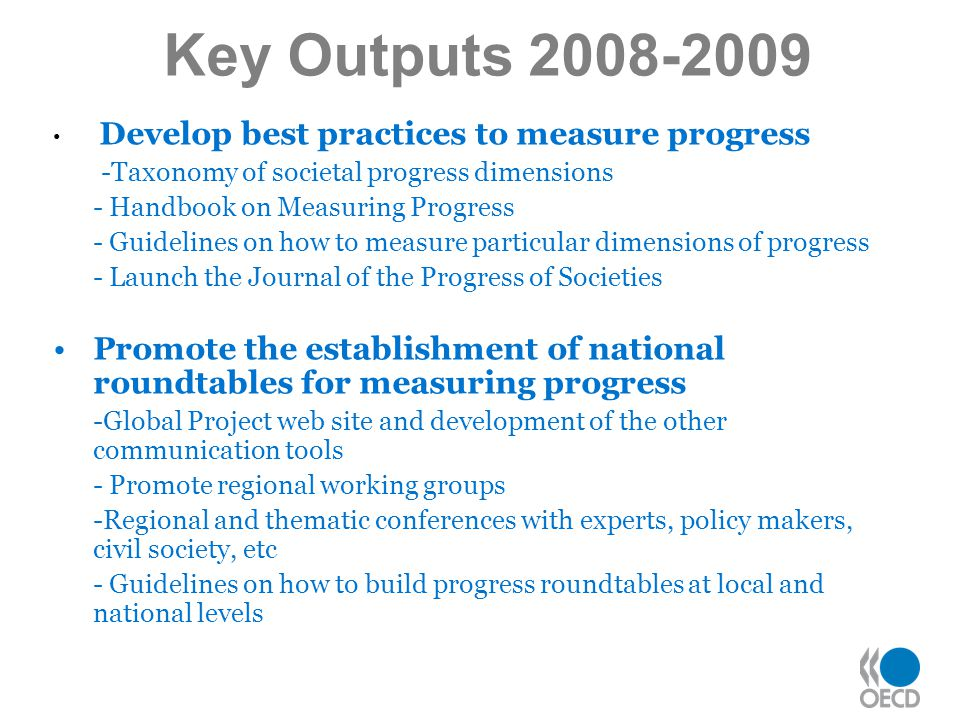 Key Outputs 2008-2009 Develop best practices to measure progress. -Taxonomy of societal progress dimensions.