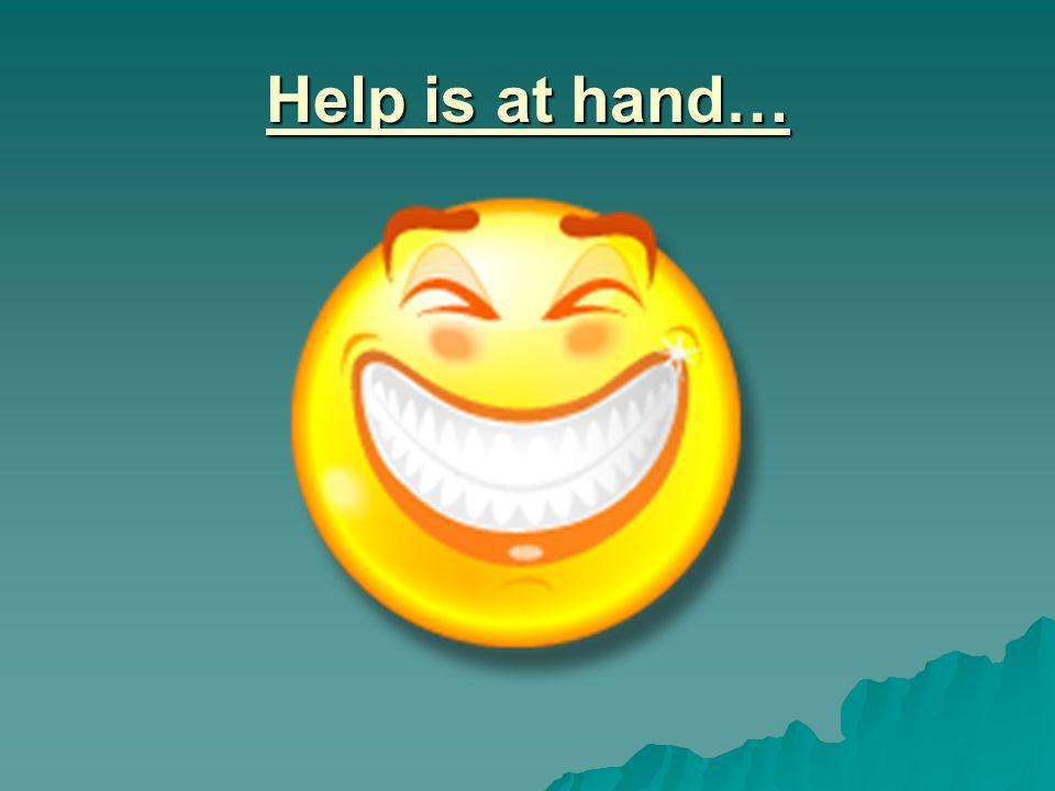 Help is at hand…