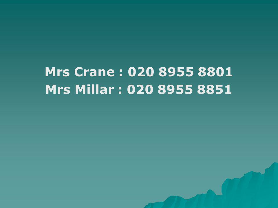 Mrs Crane : 020 8955 8801 Mrs Millar : 020 8955 8851
