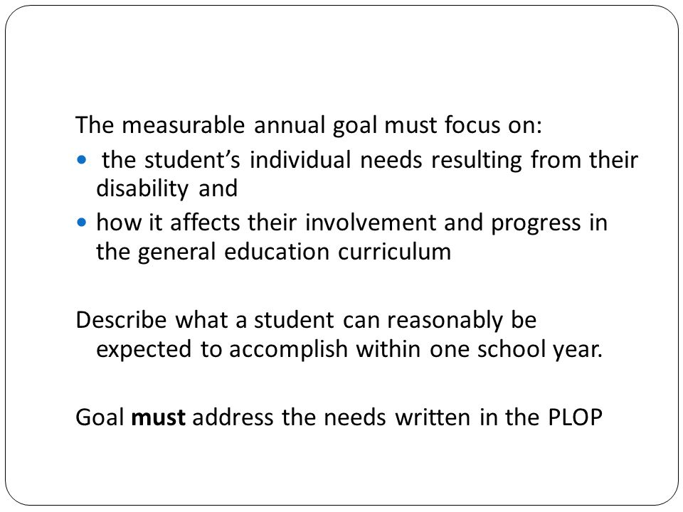 The measurable annual goal must focus on: