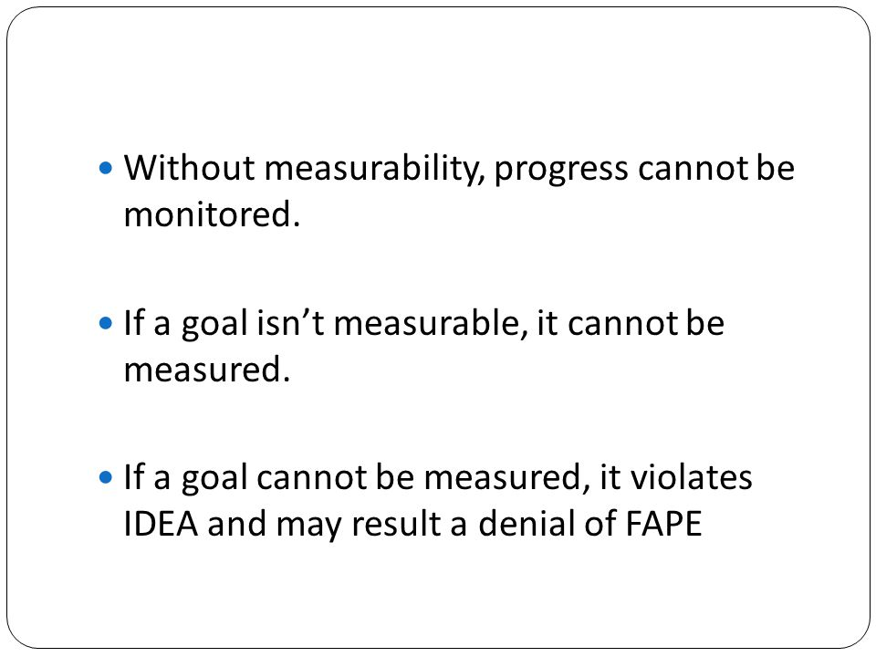 Without measurability, progress cannot be monitored.