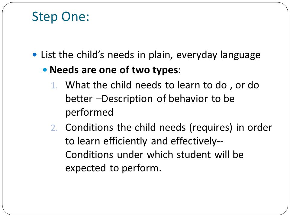 Step One: List the child's needs in plain, everyday language