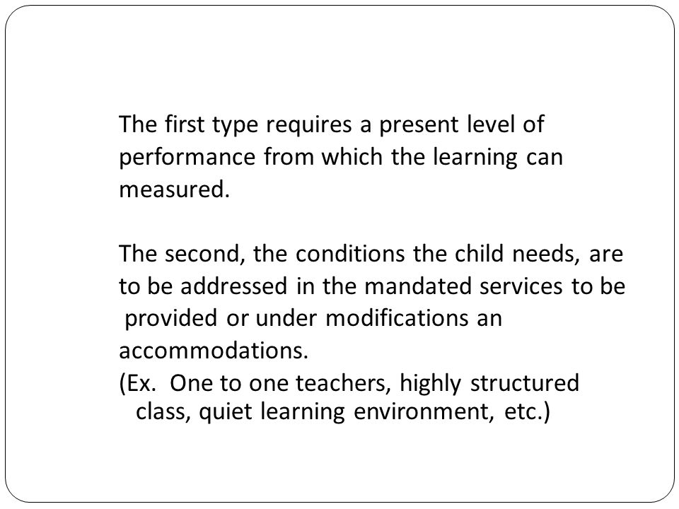 The first type requires a present level of performance from which the learning can measured.