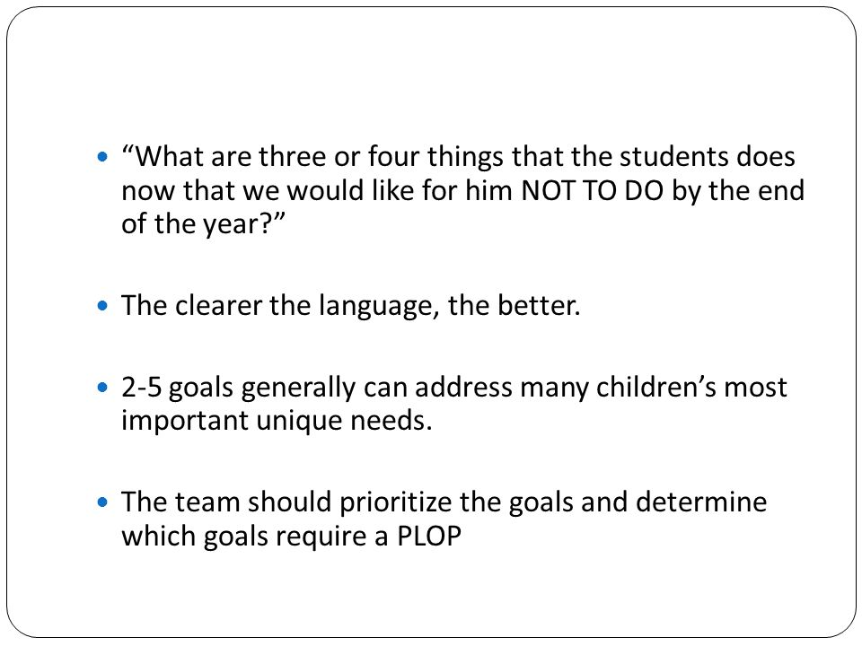 What are three or four things that the students does now that we would like for him NOT TO DO by the end of the year