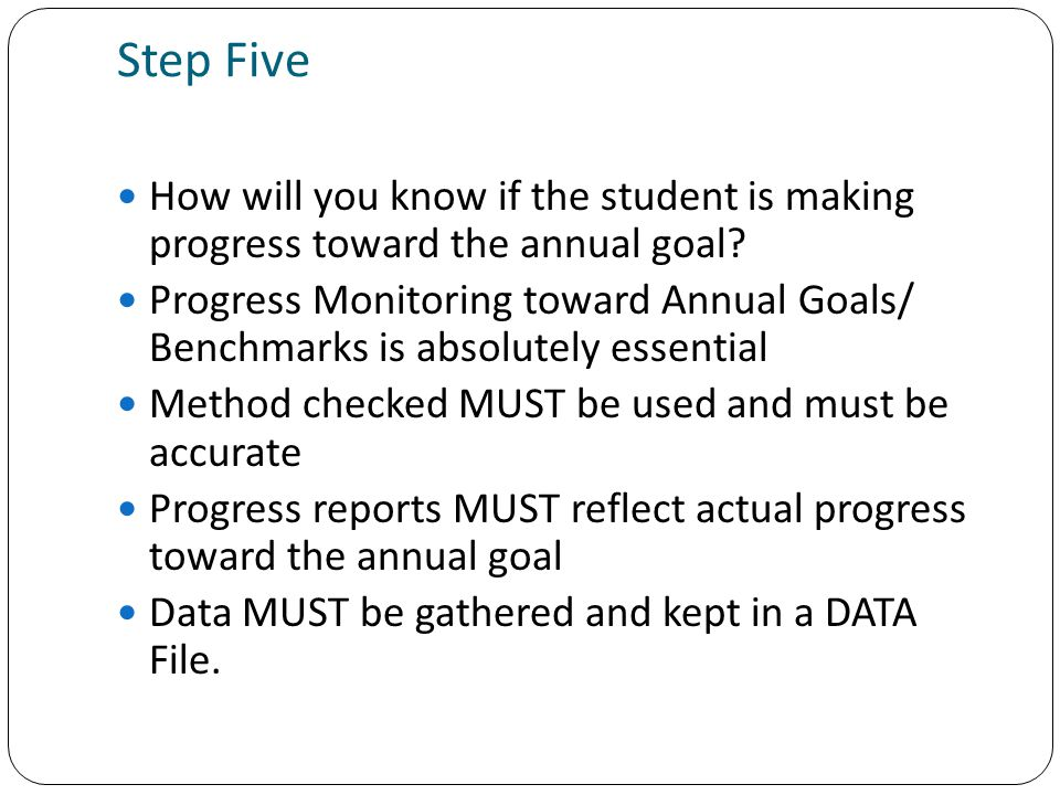 Step Five How will you know if the student is making progress toward the annual goal