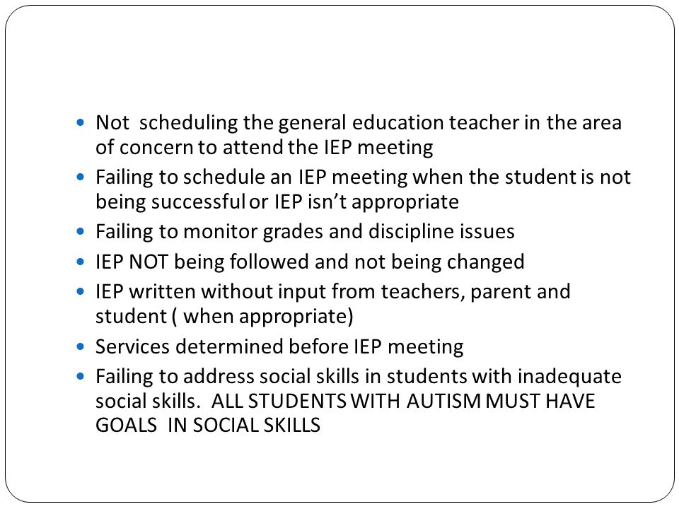 Not scheduling the general education teacher in the area of concern to attend the IEP meeting