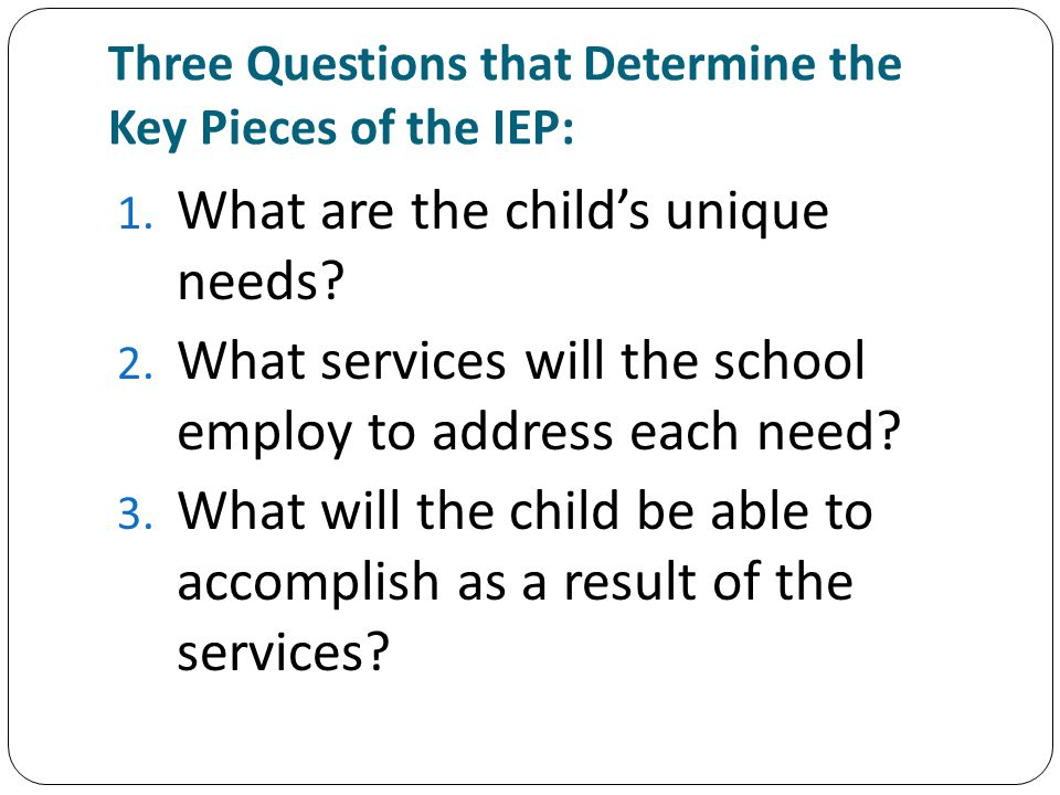 Three Questions that Determine the Key Pieces of the IEP:
