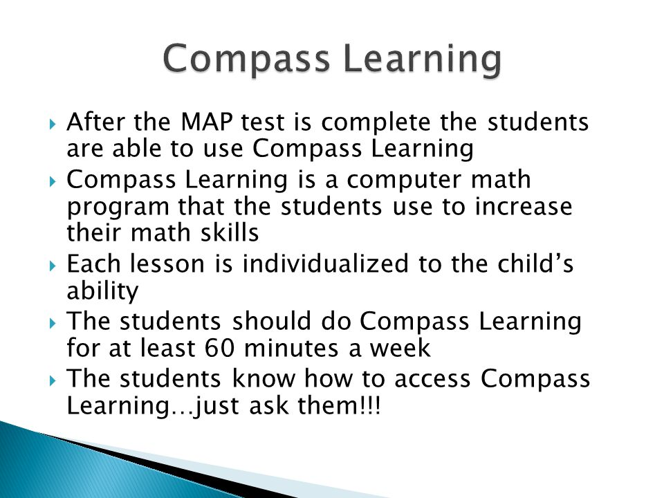 Compass Learning After the MAP test is complete the students are able to use Compass Learning.