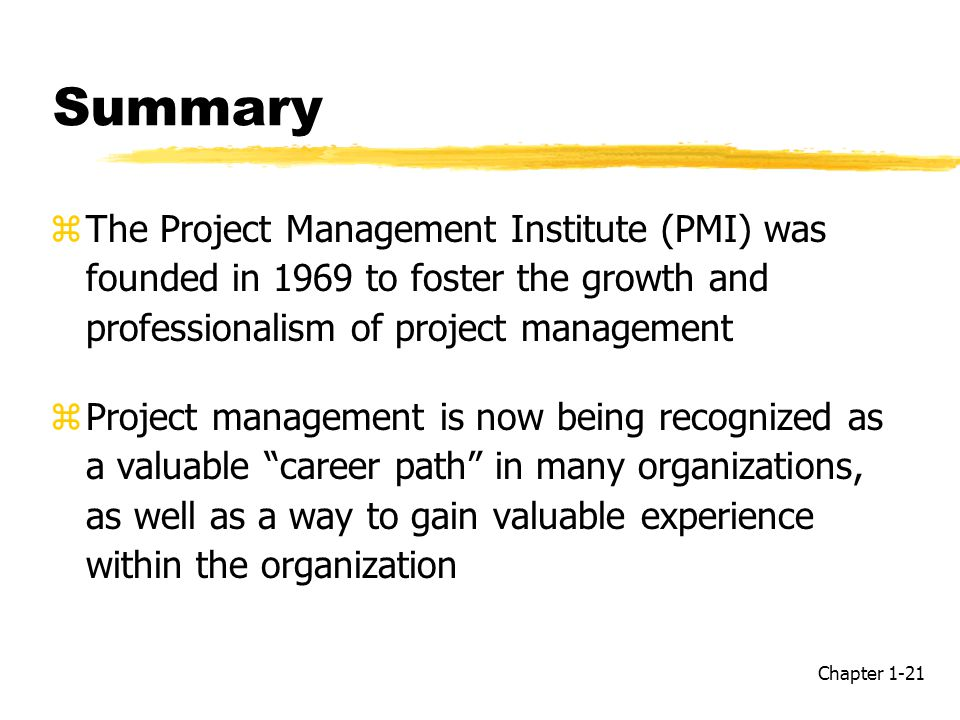 Summary The Project Management Institute (PMI) was founded in 1969 to foster the growth and professionalism of project management.
